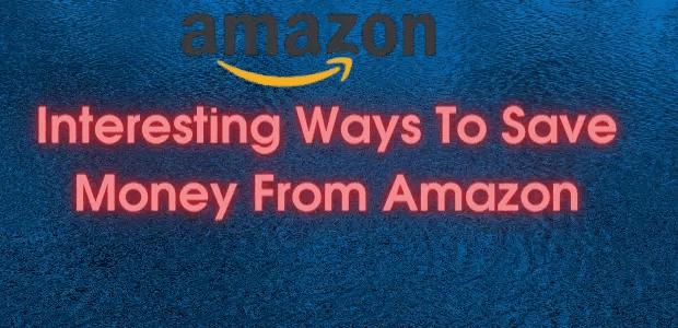 55 Interesting Ways To Save Money From Amazon