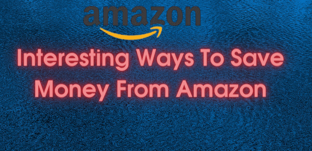 Interesting Ways To Save Money From Amazon